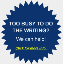 Too Busy To Do The Writing? We can help! Click for more info